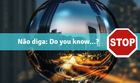 Não diga: Do you know…?